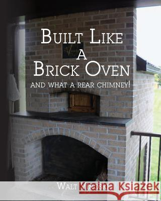 Built Like a Brick Oven: And What a Rear Chimney! Walt Vinoski 9781492831587