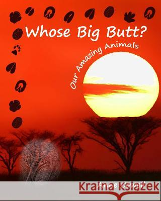 Whose Big Butt?: Our Amazing Animals Anne Cowell 9781492835042