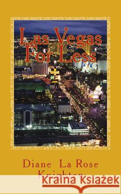 Las Vegas for Less: A Smarter Way to Travel Diane La Rose Knighten 9781492836797