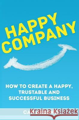 Happy Company: How to Create a Happy, Trustable and Successful Business Can Akdeniz 9781492861508 Createspace