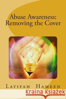 Abuse Awareness: Removing the Cover Latifah a. Hameen 9781492866145
