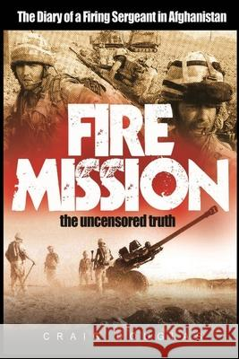 Fire Mission: The Diary of a Firing Sergeant in Afghanistan Craig Douglas 9781492880769