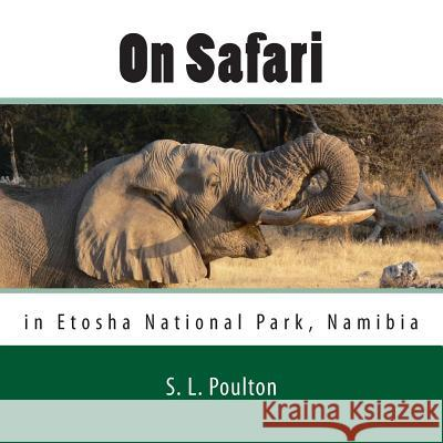 On Safari in Etosha National Park, Namibia: My Color Friends: Book 5 S. L. Poulton 9781492886198