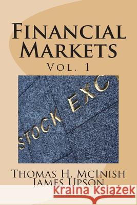 Financial Markets: Vol 1 Stocks, Bonds, Money Markets; IPOs, Auctions, Trading (Buying and Selling), Short Selling, Transaction Costs, Cu Thomas H. McInish James Upson 9781492887171 Createspace