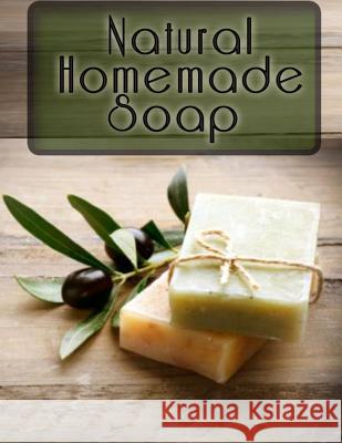 Natural Homemade Soap: The Ultimate Recipe Guide Jackson Crawford 9781492896296 Createspace
