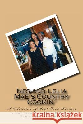 Nes and Lelia Mae's Country Cookin': A Collection of Soul Food Recipes Lelia Mae Rudisell Nesbit Chunn Rudisell Tenika Rudisell Hall 9781492911685