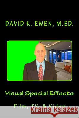 Visual Special Effects: Film, Tv, & Video David K. Ewen 9781492927952 Createspace