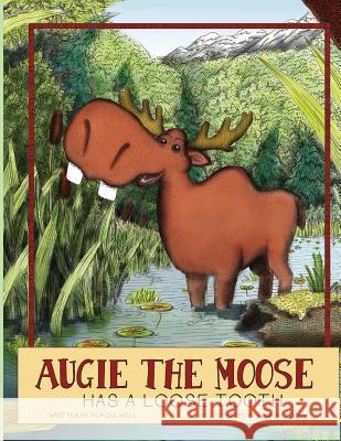 Augie the Moose Has a Loose Tooth Rob Colwell Hannah Tuohy 9781492934899