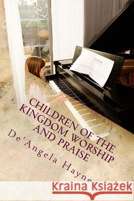 Children of the Kingdom Worship and Praise De'angela La'shawnde Haynes 9781492942795