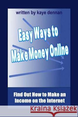 Easy Ways to Make Money Online: Find Out How to Make an Income on the Internet Paul Manning Kaye Dennan 9781492947707 Sage Publications (CA)