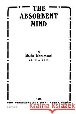 absorbent mind montessori The absorbent mind this is why montessori believed the period from birth to 6 was the most important time of life the child grows from an unconscious to conscious learner.