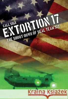 Call Sign Extortion 17: The Shoot-Down of Seal Team Six Don Brown MacGregor Literary Agency 9781493007462