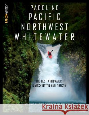 Paddling Pacific Northwest Whitewater Nick Hinds 9781493023066