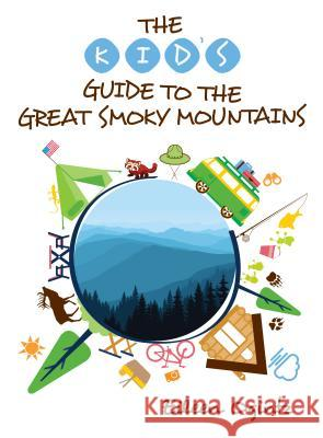 The Kid's Guide to the Great Smoky Mountains Eileen Ogintz 9781493024322