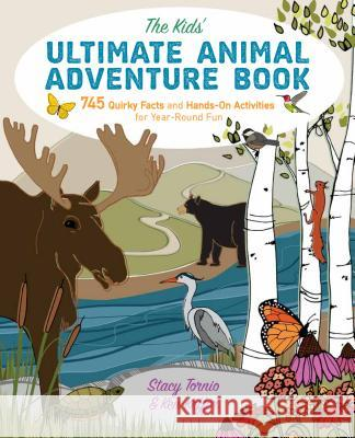 The Kids' Ultimate Animal Adventure Book: 745 Quirky Facts and Hands-On Activities for Year-Round Fun Stacy Tornio Ken Keffer 9781493029723