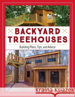 Backyard Treehouses: Building Plans, Tips, and Advice Dan Wright 9781493029853