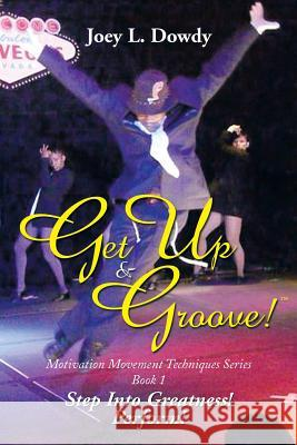 Get Up and Groove!: Step Into Greatness (Perform) Joey L. Dowdy 9781493164141