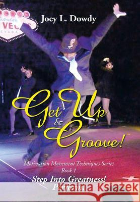 Get Up and Groove!: Step Into Greatness (Perform) Joey L. Dowdy 9781493164158