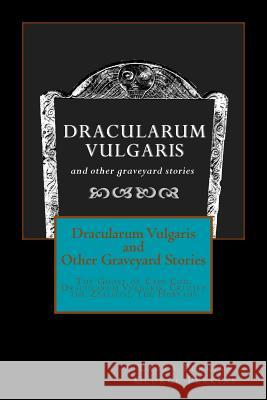 Dracularum Vulgaris and Other Graveyard Stories Laura Perkins George Perkins 9781493501779 Createspace