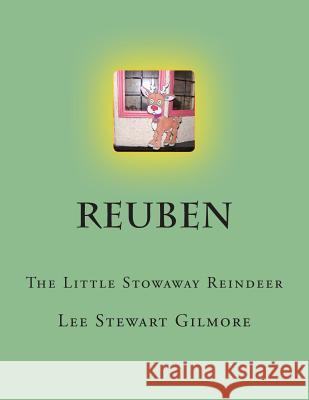 Reuben: The Little Stowaway Reindeer Lee Stewart Gilmore 9781493509959