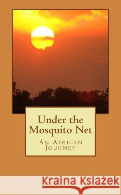 Under the Mosquito Net: An African Journey Patrick Stone 9781493518081