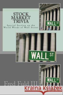 Stock Market Trivia: Special Section on the Weird Words of Wall Street Fred Ful 9781493553235 Createspace