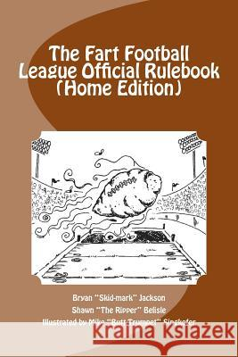 The Fart Football League Official Rulebook (Home Edition) Bryan Skid-Mark Jackson Michael Butt Trumpet Singkofer Shawn the Ripper Belisle 9781493568338