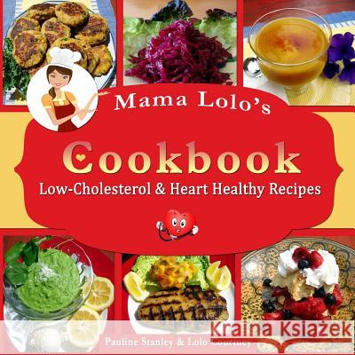 Mama Lolo's Cookbook - Low-Cholesterol & Heart Healthy Recipes Pauline Stanley Lolo Courtney 9781493570751