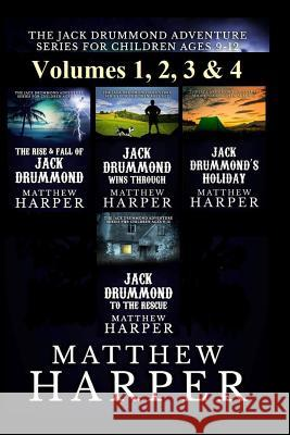 The Jack Drummond Adventure Series: (volumes 1, 2, 3 & 4): Kids Books for Ages 9-12 Matthew Harper 9781493577231 Createspace
