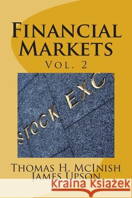 Financial Markets Vol. 2: Stocks, Bonds, Money Markets; IPOs, Auctions, Trading (Buying and Selling), Short Selling, Transaction Costs, Currenci Thomas H. McInish James Upson 9781493591695 Createspace
