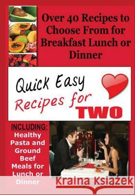 Quick Easy Recipes for Two: Including Healthy Pasta and Ground Beef Meals for Lunch or Dinner Kaye Dennan 9781493620920 Createspace