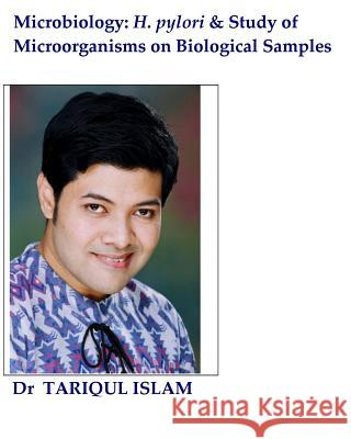 Microbiology: H. Pylori & Study of Microorganisms on Biological Samples Dr Tariqul Islam 9781493621170