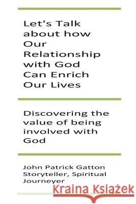 Let's Talk about How Our Relationship with God Can Enrich Our Lives MR John Patrick Gatton 9781493633869