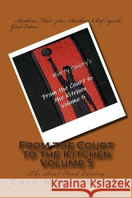 From the Court to the Kitchen Volume 5: The Soul Food Edition Chef Marty Embry 9781493641246