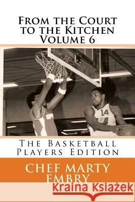 From the Court to the Kitchen Volume 6: The Basketball Players Edition Chef Marty Embry 9781493641437