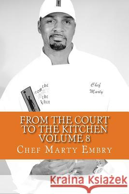 From the Court to the Kitchen Volume 8: Cooking for Dummies...I Mean Men 101 Chef Marty Embry 9781493641734