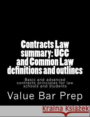 Contracts Law Summary: Ucc and Common Law Definitions and Outlines: Basic and Advanced Contracts Principles for Law Schools and Students Value Ba 9781493677047