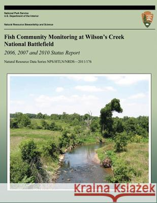 Fish Community Monitoring at Wilson's Creek National Battlefield- 2006, 2007 and 2010 Status Report Hope R. Dodd E. Bowles S. K. Mueller 9781493693436