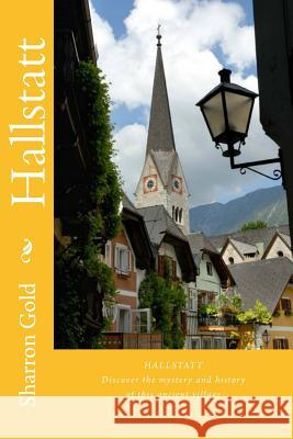 Hallstatt: Discover the Fascinating Magical Historical Village Sharron Gold 9781493696062