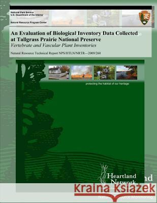An Evaluation of Biological Inventory Data Collected at Tallgrass Prairie National Preserve: Vertebrate and Vascular Plant Inventories Michael H. Williams U. S. Department Nationa 9781493696109