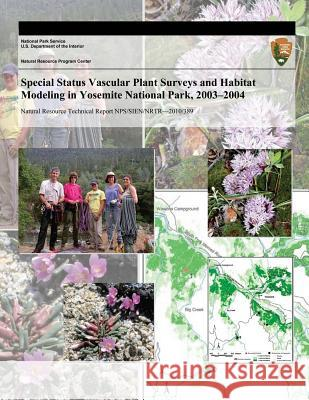 Special Status Vascular Plant Surveys and Habitat Modeling in Yosemite National Park, 2003?2004 Peggy E. Moore Alison E. L. Colwell Charlotte L. Coulter 9781493697373 Createspace