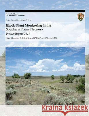 Exotic Plant Monitoring in the Southern Plains Network: Project Report 2011 Tomye Folts-Zettner Heidi Sosinski U. S. Department Nationa 9781493699421