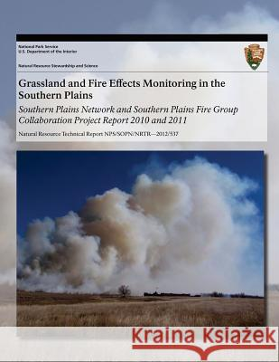 Grassland and Fire Effects Monitoring in the Southern Plains: Southern Plains Network and Southern Plains Fire Group Collaboration Project Report 2010 Tomye Folts-Zettner Richard Gatewood Heidi Sosinski 9781493699544