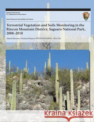 Terrestrial Vegetation and Soils Monitoring in the Rincon Mountain District, Saguaro National Park, 2008?2010 J. Andrew Hubbard Sarah E. Studd Cheryl L. McIntyre 9781493700035 Createspace
