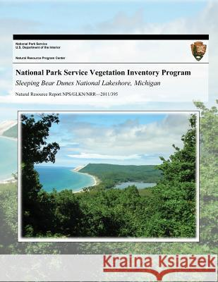 National Park Service Vegetation Inventory Program: Sleeping Bear Dunes National Lakeshore, Michigan Kevin Hop Sara Lubinski Jennifer Dieck 9781493704835