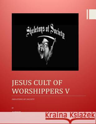 Jesus Cult of Worshippers V: Skeletons of Society MR Al Madain 9781493731091