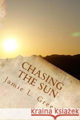Chasing the Sun MS Jamie L. Green 9781493736072