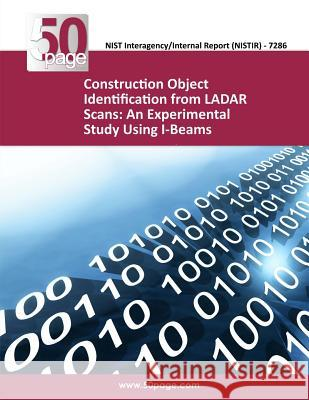Construction Object Identification from Ladar Scans: An Experimental Study Using I-Beams Nist 9781493763641