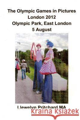 The Olympic Games in Pictures London 2012 Olympic Park, East London 5 August Llewelyn Pritchard 9781493770069
