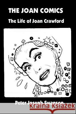 The Joan Comics: The Life of Joan Crawford Peter Joseph Swanson 9781493780228